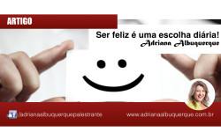 Ser feliz é uma escolha diária!